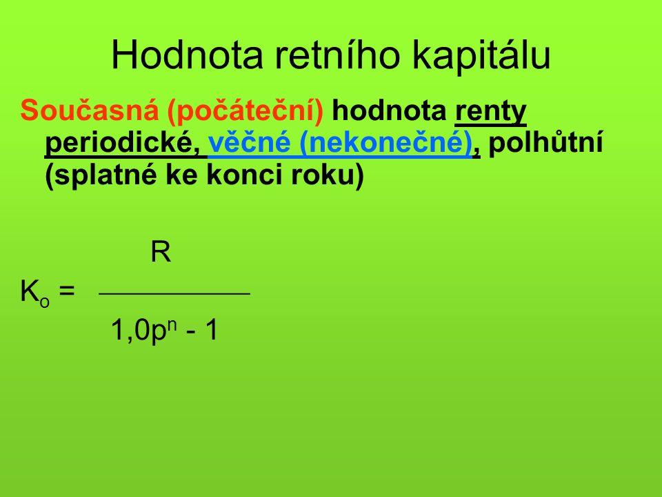 Hodnota retního kapitálu Současná (počáteční) hodnota renty periodické, věčné (nekonečné), polhůtní (splatné ke konci roku) R K o =  1,0p n - 1