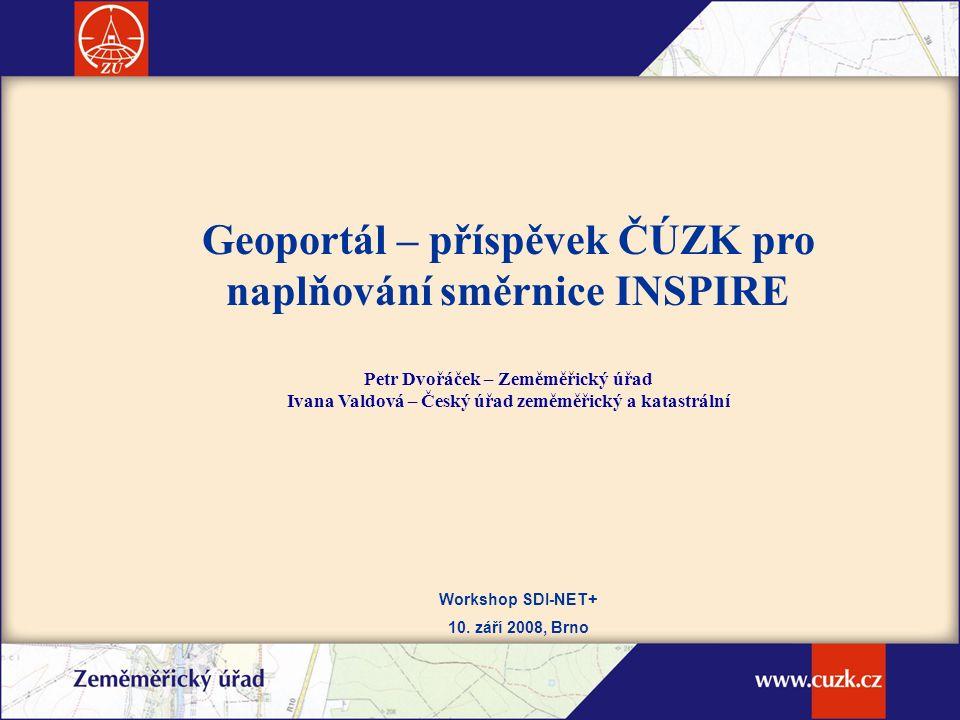 eSDI-NET+, workshop, 10.9.2008, Brno  Vznik Geoportálu – důvody  Postupný vývoj  Technologie  Využití Geoportálu  Průběžný rozvoj Geoportálu s ohledem na vyhlášení směrnice INSPIRE  Výhledy rozvoje Geoportálu ZÚ Obsah prezentace