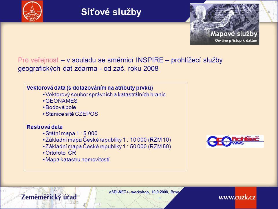 eSDI-NET+, workshop, 10.9.2008, Brno Síťové služby Pro veřejnost – v souladu se směrnicí INSPIRE – prohlížecí služby geografických dat zdarma - od zač.