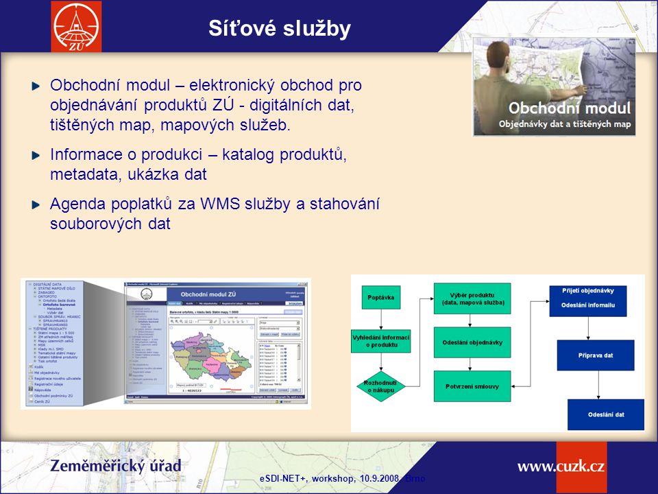 eSDI-NET+, workshop, 10.9.2008, Brno Síťové služby Obchodní modul – elektronický obchod pro objednávání produktů ZÚ - digitálních dat, tištěných map, mapových služeb.