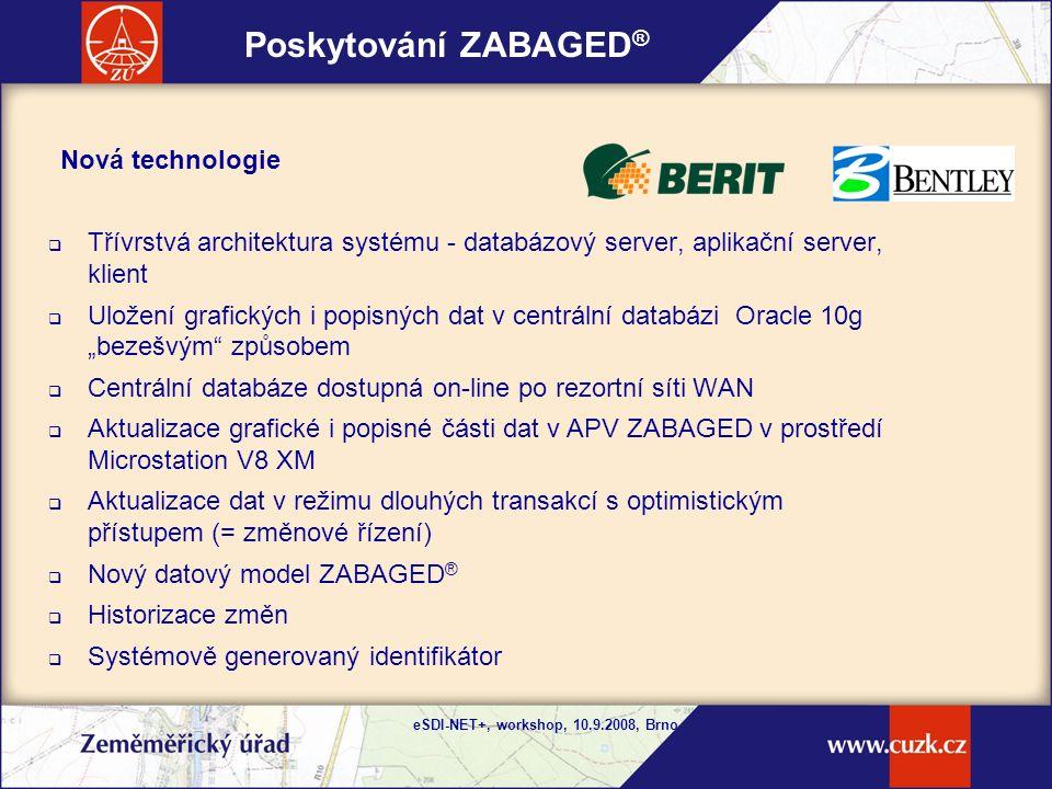 """eSDI-NET+, workshop, 10.9.2008, Brno  Třívrstvá architektura systému - databázový server, aplikační server, klient  Uložení grafických i popisných dat v centrální databázi Oracle 10g """"bezešvým způsobem  Centrální databáze dostupná on-line po rezortní síti WAN  Aktualizace grafické i popisné části dat v APV ZABAGED v prostředí Microstation V8 XM  Aktualizace dat v režimu dlouhých transakcí s optimistickým přístupem (= změnové řízení)  Nový datový model ZABAGED ®  Historizace změn  Systémově generovaný identifikátor Nová technologie Poskytování ZABAGED ®"""