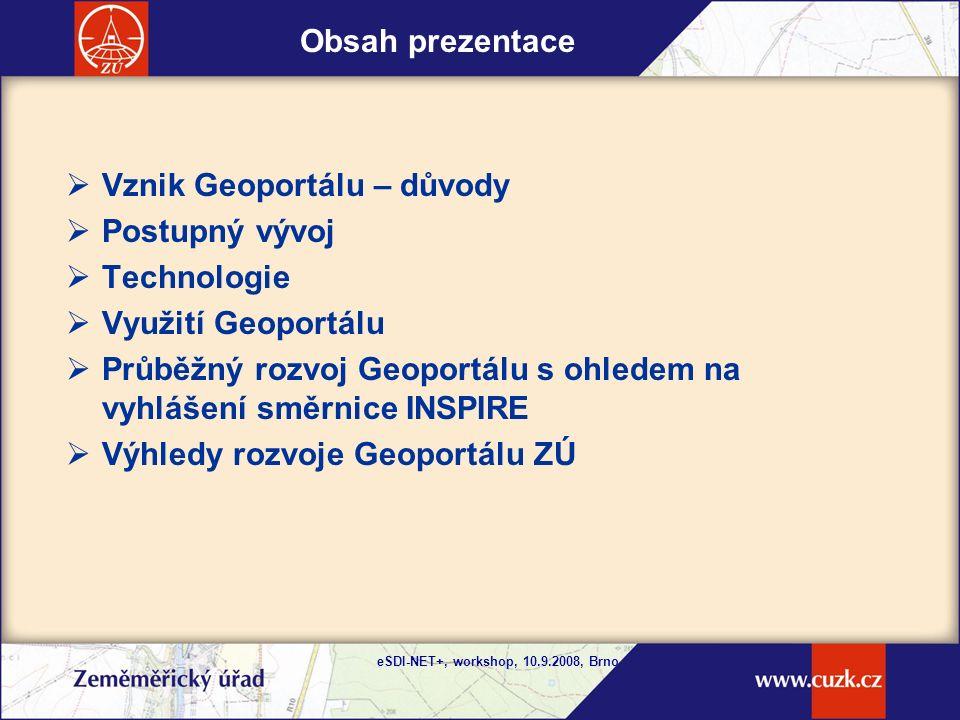 eSDI-NET+, workshop, 10.9.2008, Brno Jak Geoportál naplňuje principy směrnice INSPIRE .