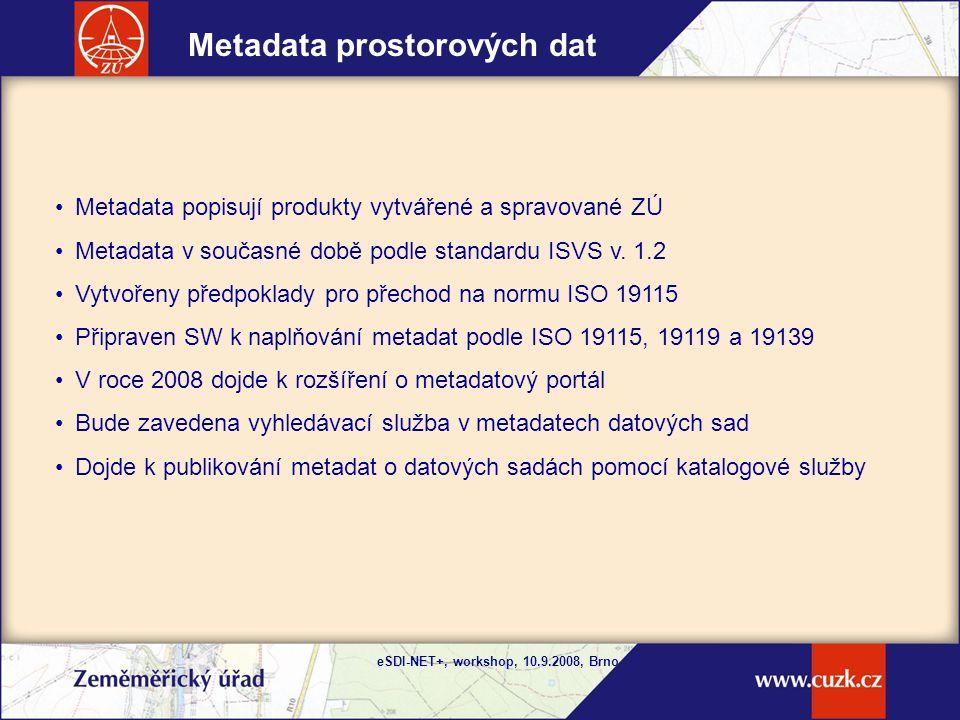eSDI-NET+, workshop, 10.9.2008, Brno Metadatové informace o datových sadách K jednotlivým datových sadám v Obchodním modulu v oddíle Metadata u každého produktu.