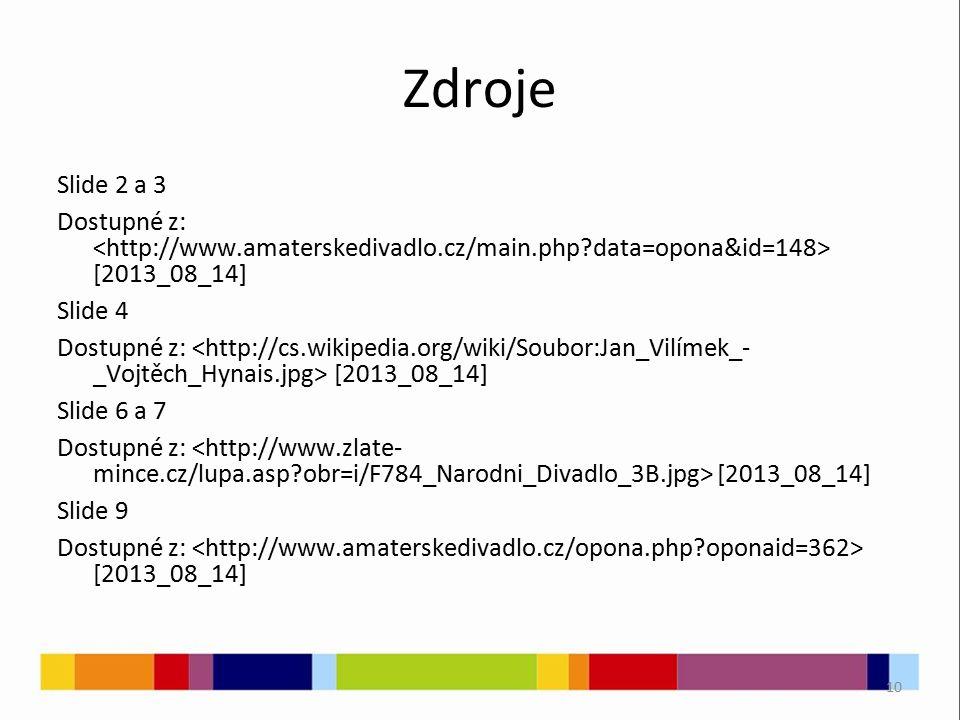 10 Zdroje Slide 2 a 3 Dostupné z: [2013_08_14] Slide 4 Dostupné z: [2013_08_14] Slide 6 a 7 Dostupné z: [2013_08_14] Slide 9 Dostupné z: [2013_08_14]