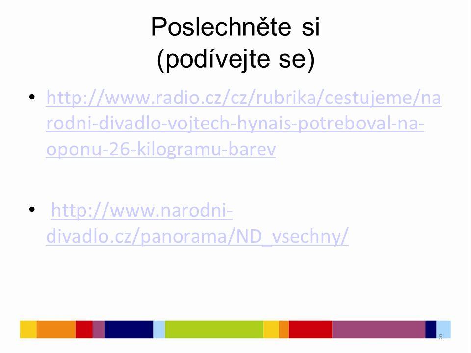 5 Poslechněte si (podívejte se) http://www.radio.cz/cz/rubrika/cestujeme/na rodni-divadlo-vojtech-hynais-potreboval-na- oponu-26-kilogramu-barev http://www.radio.cz/cz/rubrika/cestujeme/na rodni-divadlo-vojtech-hynais-potreboval-na- oponu-26-kilogramu-barev http://www.narodni- divadlo.cz/panorama/ND_vsechny/http://www.narodni- divadlo.cz/panorama/ND_vsechny/