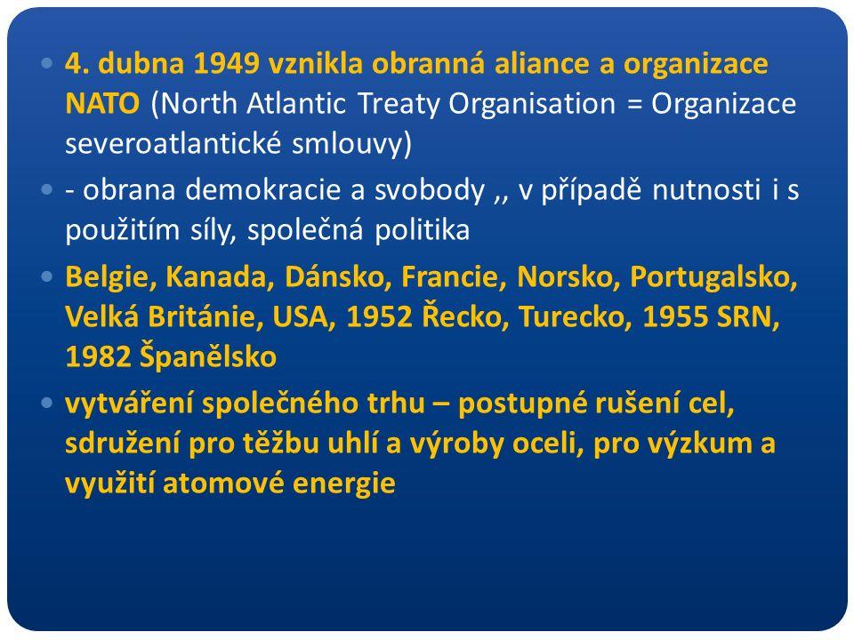 4. dubna 1949 vznikla obranná aliance a organizace NATO (North Atlantic Treaty Organisation = Organizace severoatlantické smlouvy) - obrana demokracie