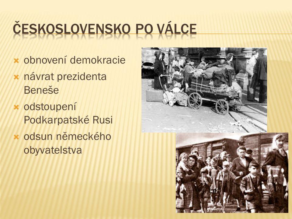  obnovení demokracie  návrat prezidenta Beneše  odstoupení Podkarpatské Rusi  odsun německého obyvatelstva