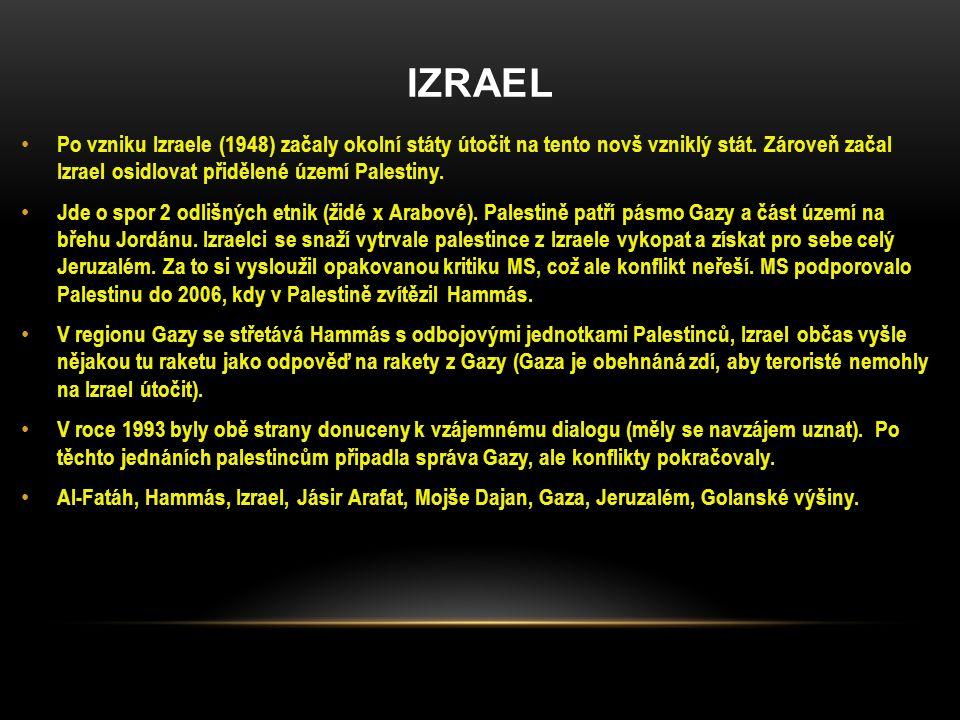 IZRAEL Po vzniku Izraele (1948) začaly okolní státy útočit na tento novš vzniklý stát. Zároveň začal Izrael osidlovat přidělené území Palestiny. Jde o