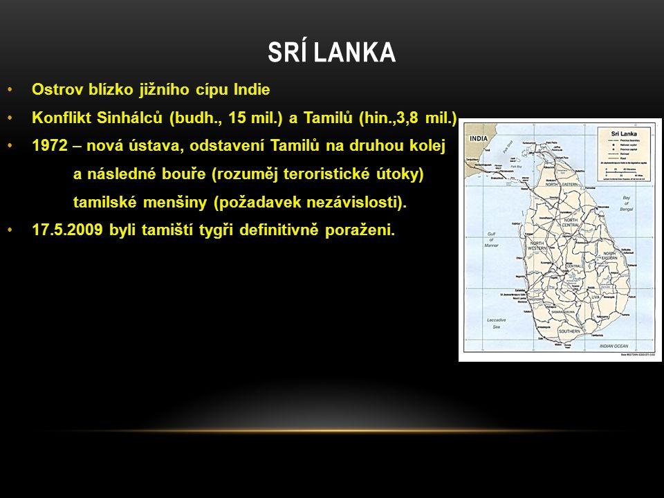 SRÍ LANKA Ostrov blízko jižního cípu Indie Konflikt Sinhálců (budh., 15 mil.) a Tamilů (hin.,3,8 mil.) 1972 – nová ústava, odstavení Tamilů na druhou