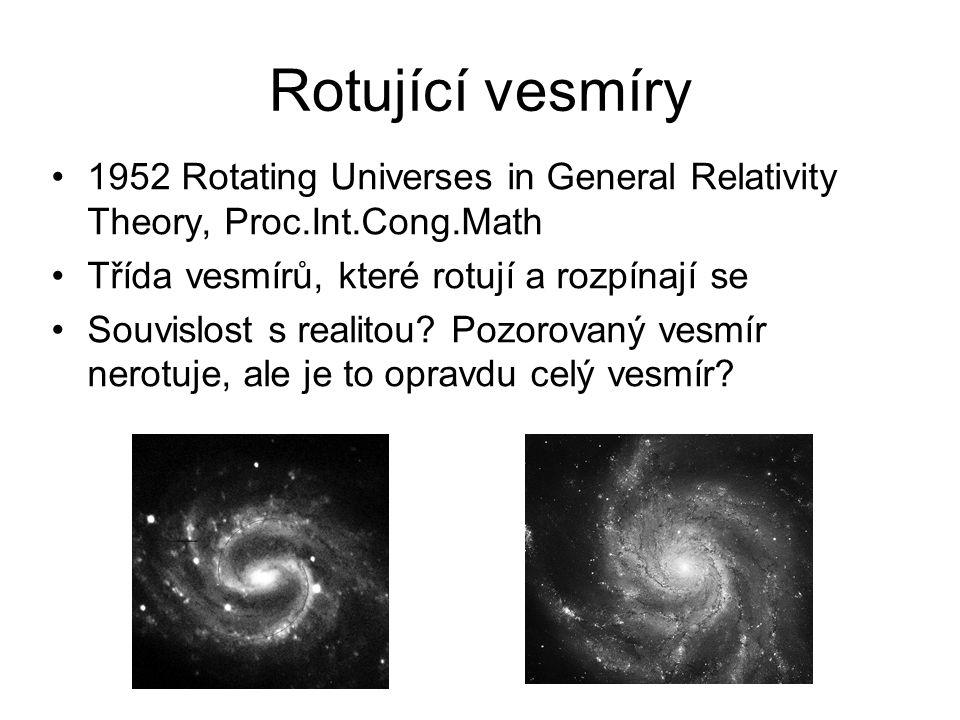 Rotující vesmíry 1952 Rotating Universes in General Relativity Theory, Proc.Int.Cong.Math Třída vesmírů, které rotují a rozpínají se Souvislost s realitou.