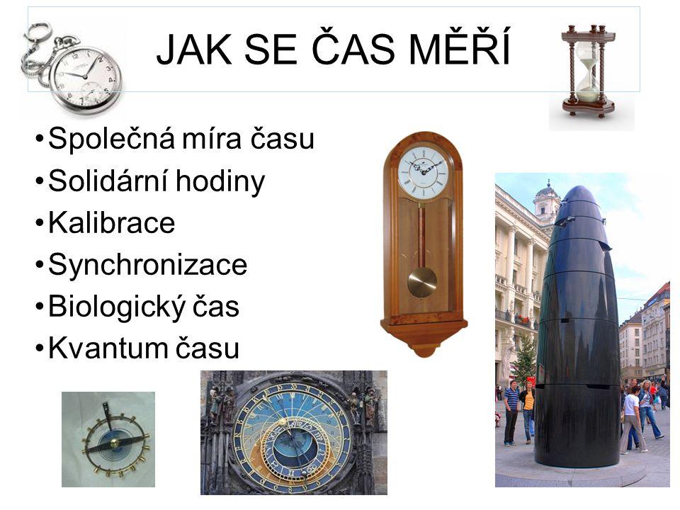 JAK SE ČAS MĚŘÍ Společná míra času Solidární hodiny Kalibrace Synchronizace Biologický čas Kvantum času