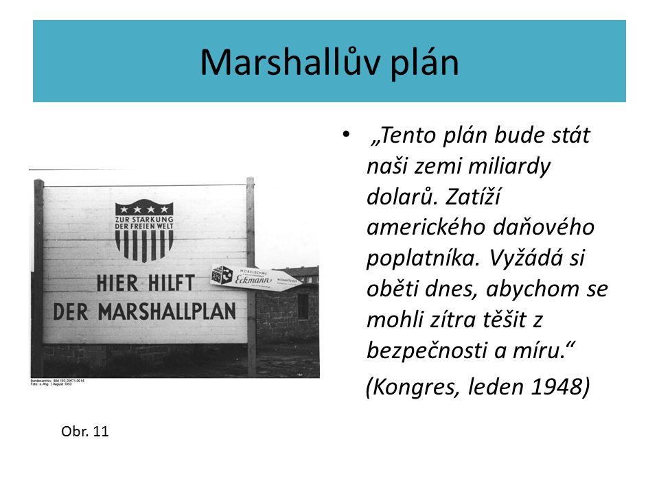 """Marshallův plán """"Tento plán bude stát naši zemi miliardy dolarů. Zatíží amerického daňového poplatníka. Vyžádá si oběti dnes, abychom se mohli zítra t"""