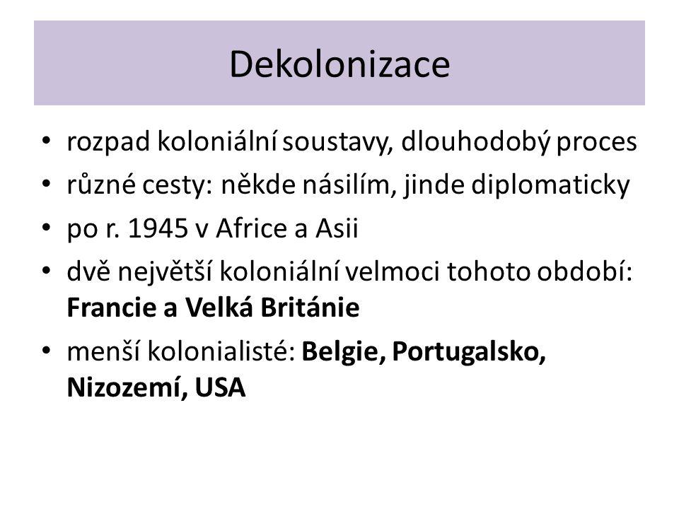 Dekolonizace rozpad koloniální soustavy, dlouhodobý proces různé cesty: někde násilím, jinde diplomaticky po r.