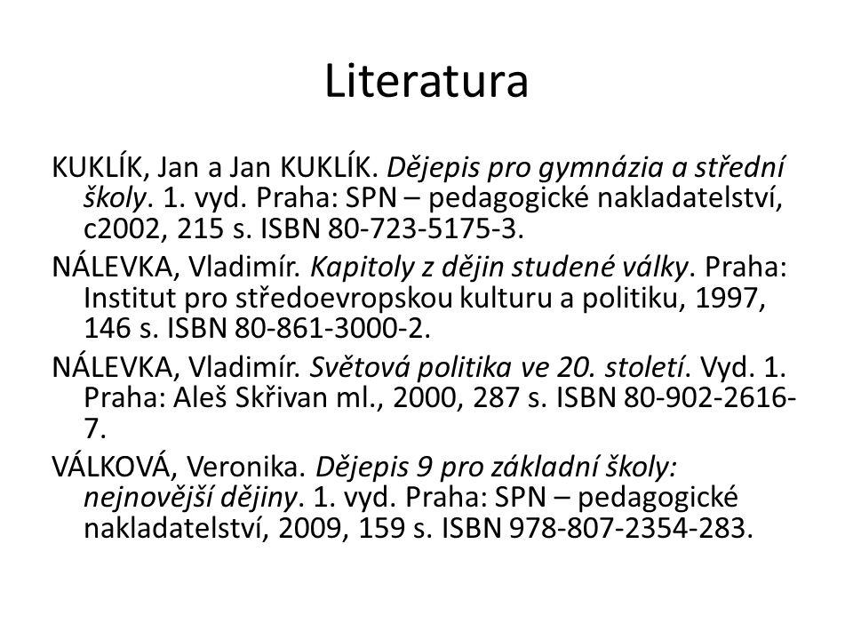 Literatura KUKLÍK, Jan a Jan KUKLÍK. Dějepis pro gymnázia a střední školy. 1. vyd. Praha: SPN – pedagogické nakladatelství, c2002, 215 s. ISBN 80-723-