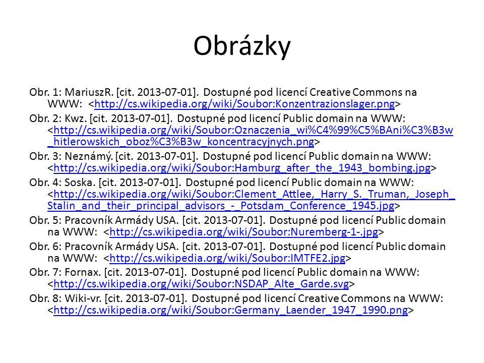 Obrázky Obr. 1: MariuszR. [cit. 2013-07-01]. Dostupné pod licencí Creative Commons na WWW: http://cs.wikipedia.org/wiki/Soubor:Konzentrazionslager.png