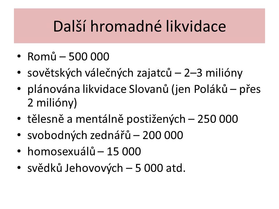 Další hromadné likvidace Romů – 500 000 sovětských válečných zajatců – 2–3 milióny plánována likvidace Slovanů (jen Poláků – přes 2 milióny) tělesně a mentálně postižených – 250 000 svobodných zednářů – 200 000 homosexuálů – 15 000 svědků Jehovových – 5 000 atd.