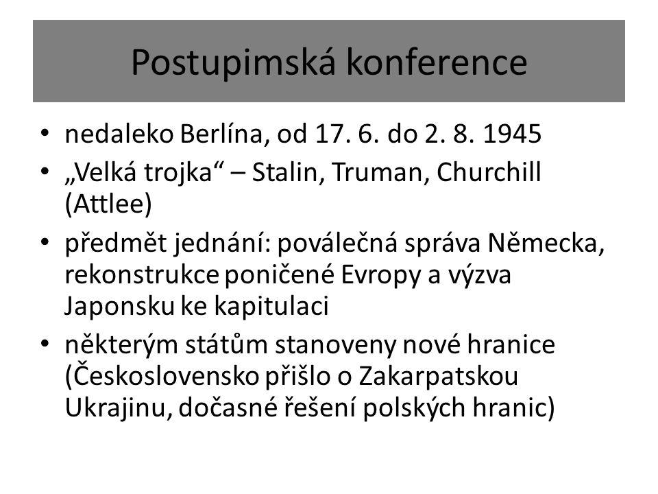 """Postupimská konference nedaleko Berlína, od 17. 6. do 2. 8. 1945 """"Velká trojka"""" – Stalin, Truman, Churchill (Attlee) předmět jednání: poválečná správa"""