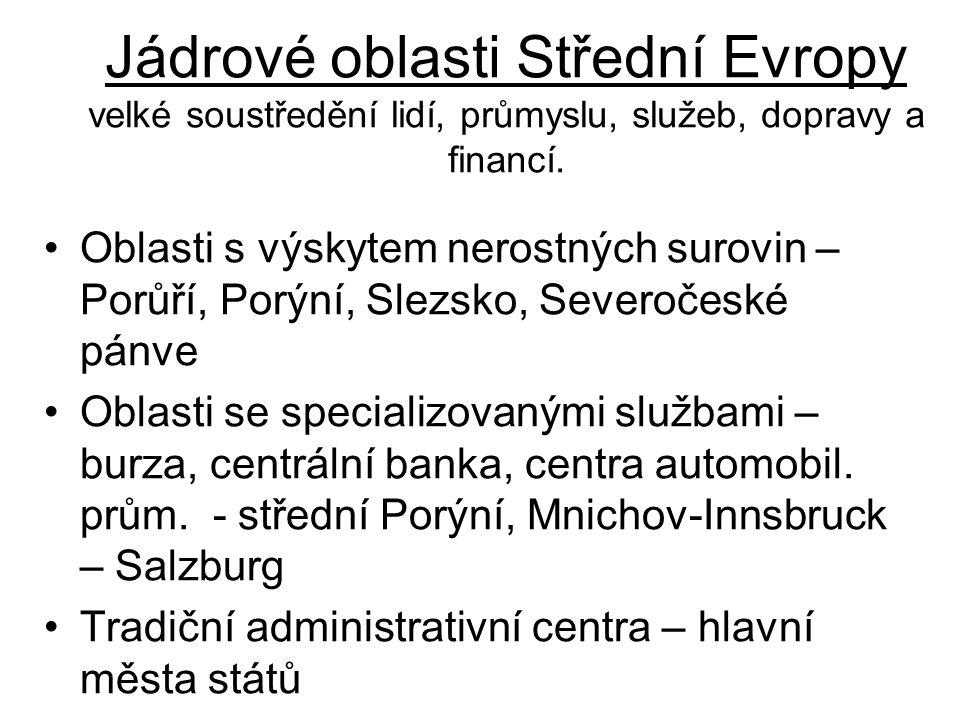 Jádrové oblasti Střední Evropy velké soustředění lidí, průmyslu, služeb, dopravy a financí.