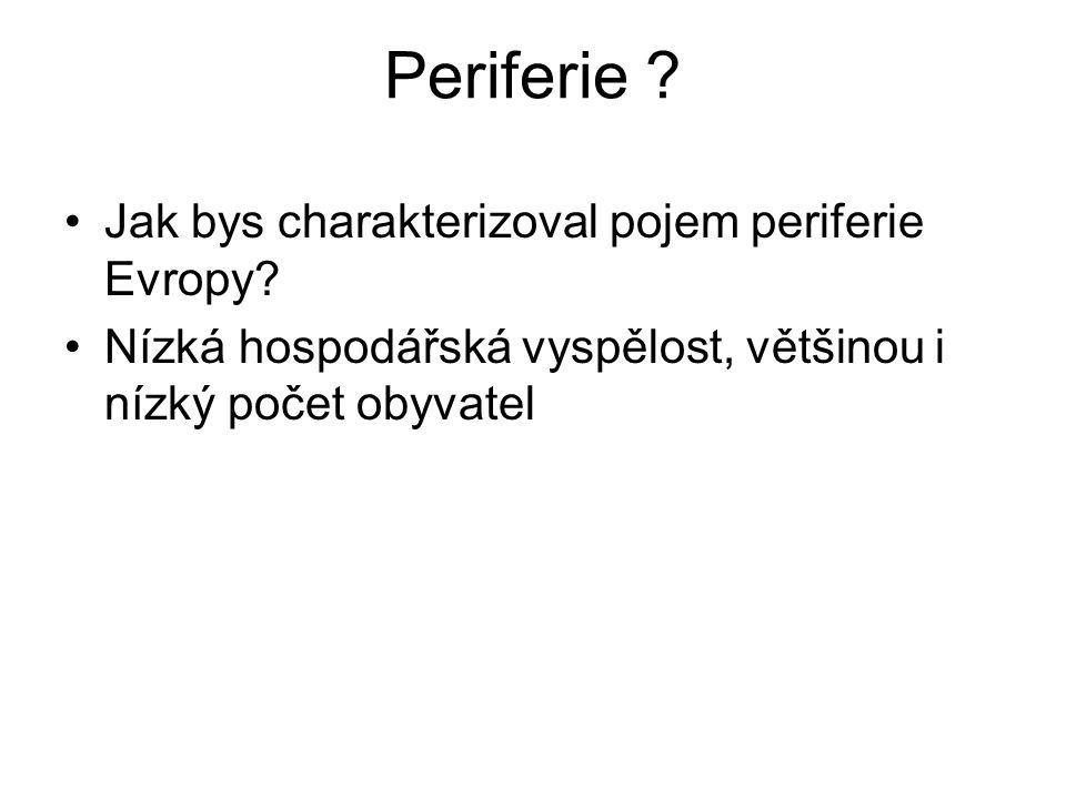 Periferie . Jak bys charakterizoval pojem periferie Evropy.