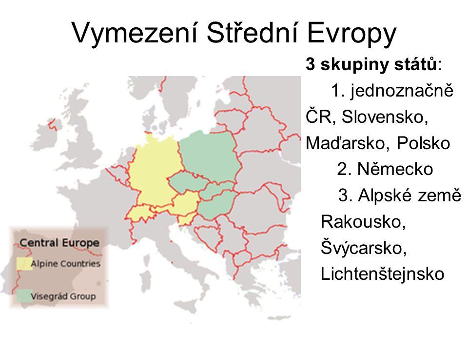 Vymezení Střední Evropy 3 skupiny států: 1. jednoznačně ČR, Slovensko, Maďarsko, Polsko 2.