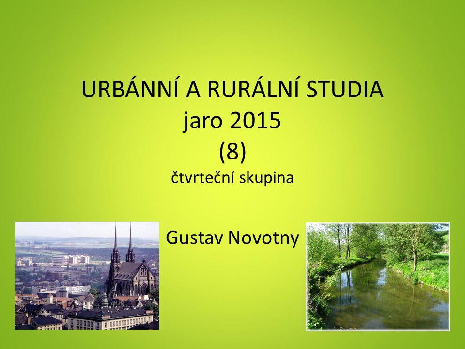 URBÁNNÍ A RURÁLNÍ STUDIA jaro 2015 (8) čtvrteční skupina Gustav Novotny