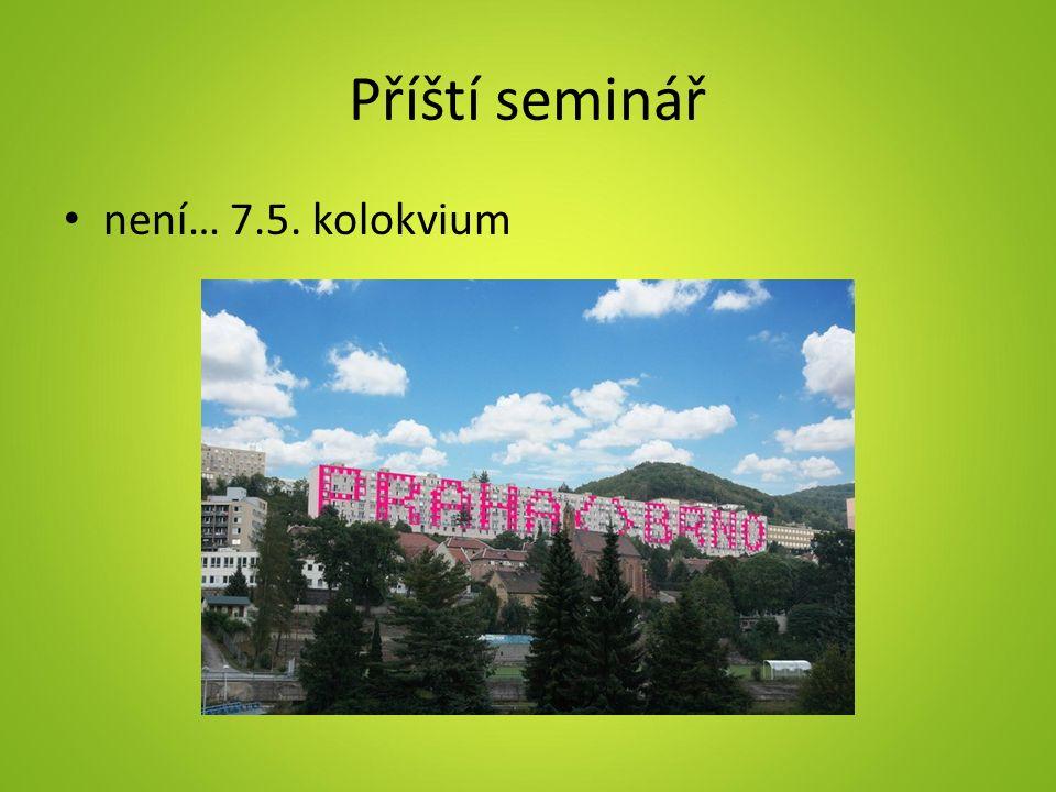 Příští seminář není… 7.5. kolokvium