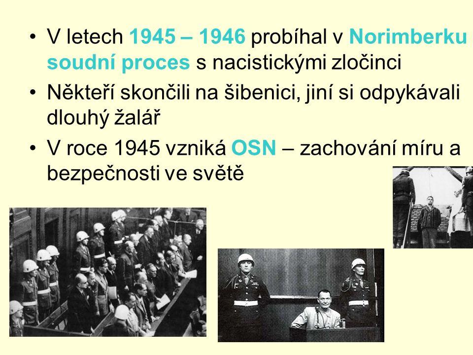 V letech 1945 – 1946 probíhal v Norimberku soudní proces s nacistickými zločinci Někteří skončili na šibenici, jiní si odpykávali dlouhý žalář V roce 1945 vzniká OSN – zachování míru a bezpečnosti ve světě