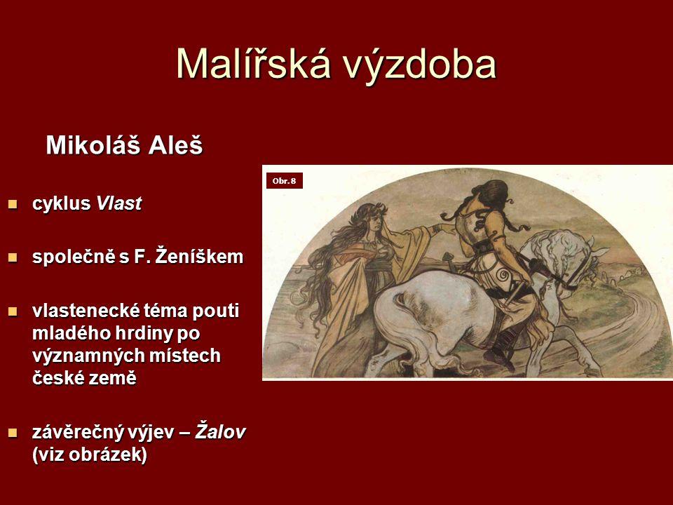 Malířská výzdoba Mikoláš Aleš Mikoláš Aleš cyklus Vlast cyklus Vlast společně s F.