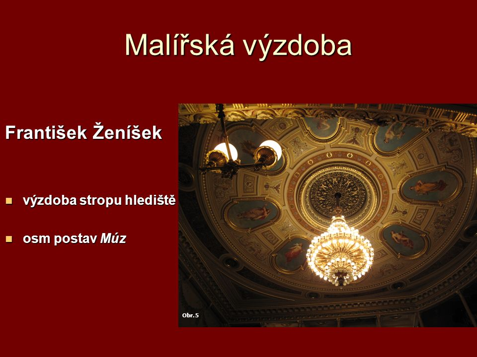 Malířská výzdoba František Ženíšek výzdoba stropu hlediště výzdoba stropu hlediště osm postav Múz osm postav Múz Obr.