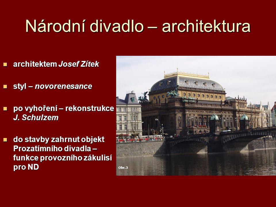 Národní divadlo – architektura architektem Josef Zítek architektem Josef Zítek styl – novorenesance styl – novorenesance po vyhoření – rekonstrukce J.