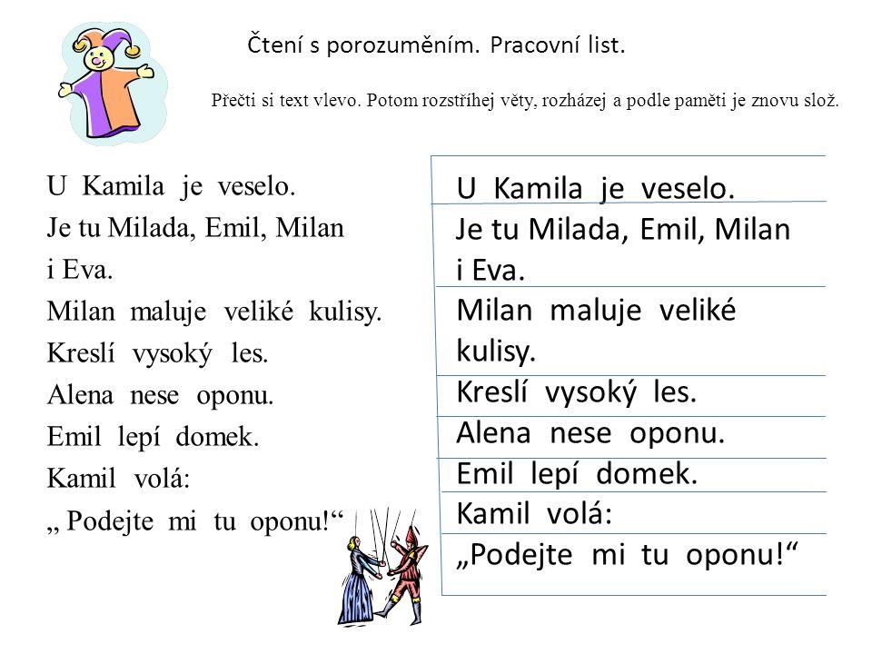 Čtení s porozuměním. Pracovní list. U Kamila je veselo. Je tu Milada, Emil, Milan i Eva. Milan maluje veliké kulisy. Kreslí vysoký les. Alena nese opo