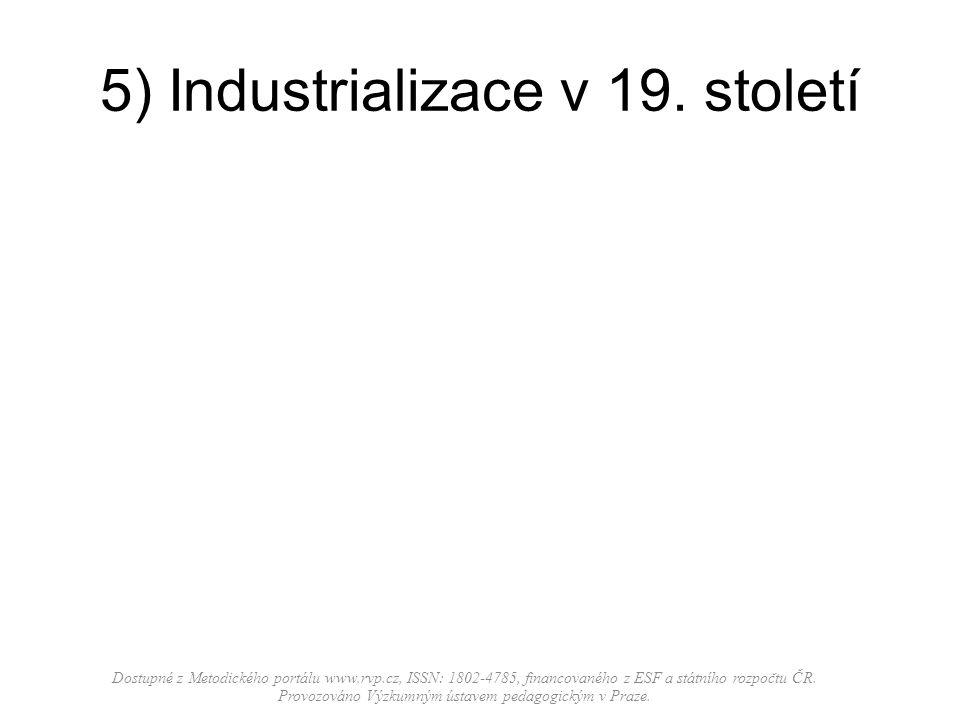 5) Industrializace v 19. století Dostupné z Metodického portálu www.rvp.cz, ISSN: 1802-4785, financovaného z ESF a státního rozpočtu ČR. Provozováno V