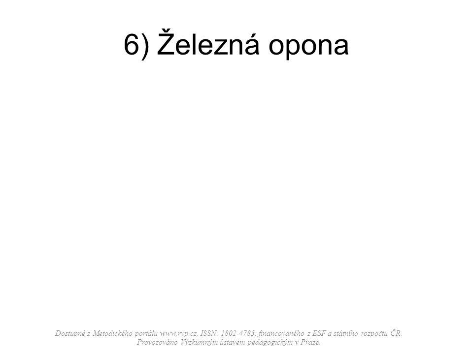 6) Železná opona Dostupné z Metodického portálu www.rvp.cz, ISSN: 1802-4785, financovaného z ESF a státního rozpočtu ČR. Provozováno Výzkumným ústavem