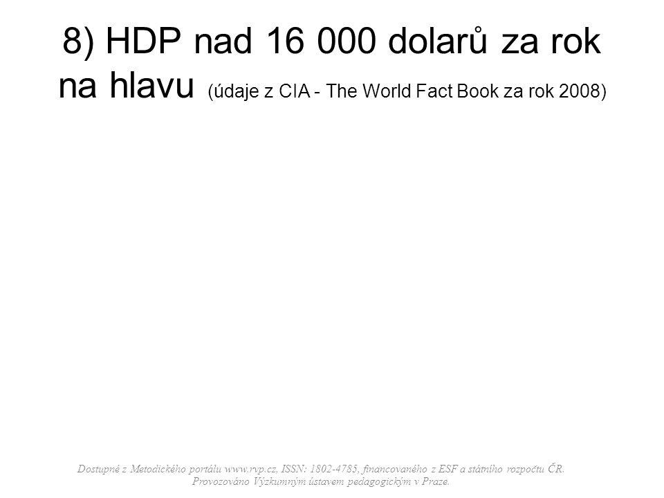 8) HDP nad 16 000 dolarů za rok na hlavu (údaje z CIA - The World Fact Book za rok 2008) Dostupné z Metodického portálu www.rvp.cz, ISSN: 1802-4785, f