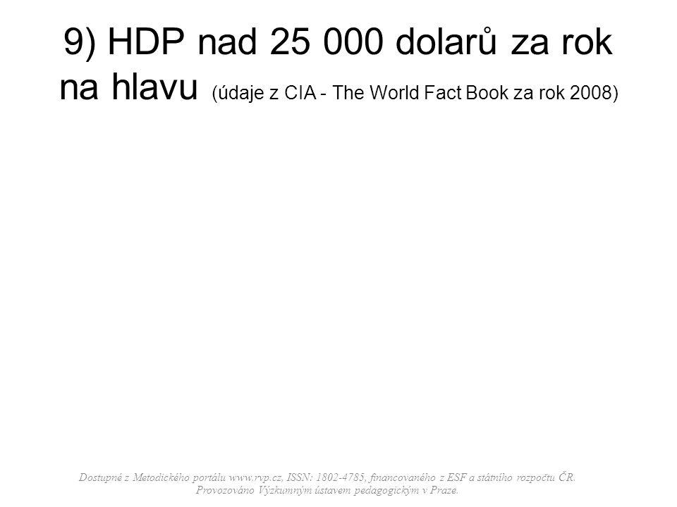 9) HDP nad 25 000 dolarů za rok na hlavu (údaje z CIA - The World Fact Book za rok 2008) Dostupné z Metodického portálu www.rvp.cz, ISSN: 1802-4785, f