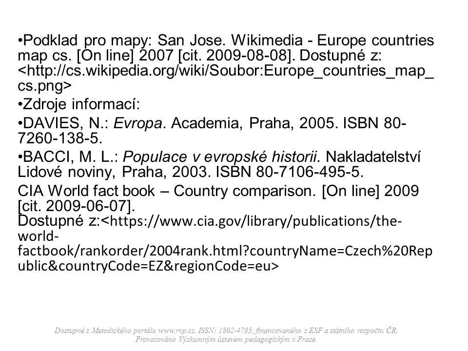 Podklad pro mapy: San Jose. Wikimedia - Europe countries map cs. [On line] 2007 [cit. 2009-08-08]. Dostupné z: Zdroje informací: DAVIES, N.: Evropa. A