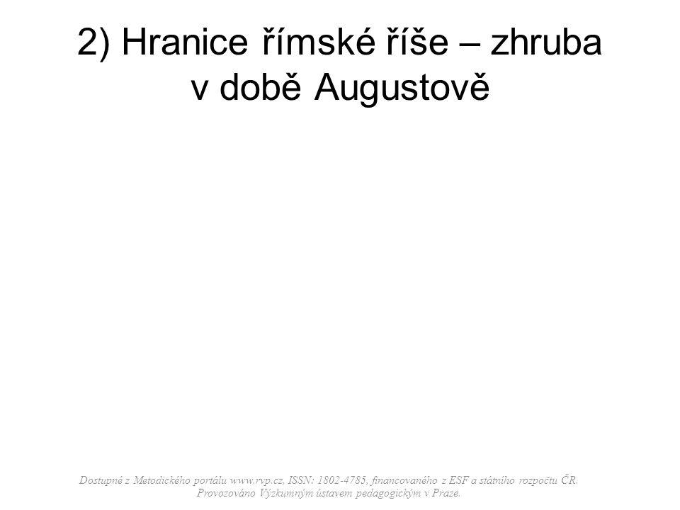 2) Hranice římské říše – zhruba v době Augustově Dostupné z Metodického portálu www.rvp.cz, ISSN: 1802-4785, financovaného z ESF a státního rozpočtu Č