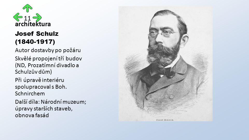 architektura Josef Schulz (1840-1917) Autor dostavby po požáru Skvělé propojení tří budov (ND, Prozatímní divadlo a Schulzův dům) Při úpravě interiéru spolupracoval s Boh.