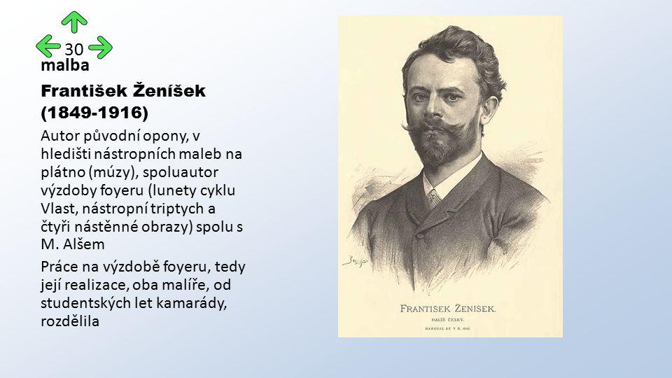 malba František Ženíšek (1849-1916) Autor původní opony, v hledišti nástropních maleb na plátno (múzy), spoluautor výzdoby foyeru (lunety cyklu Vlast, nástropní triptych a čtyři nástěnné obrazy) spolu s M.