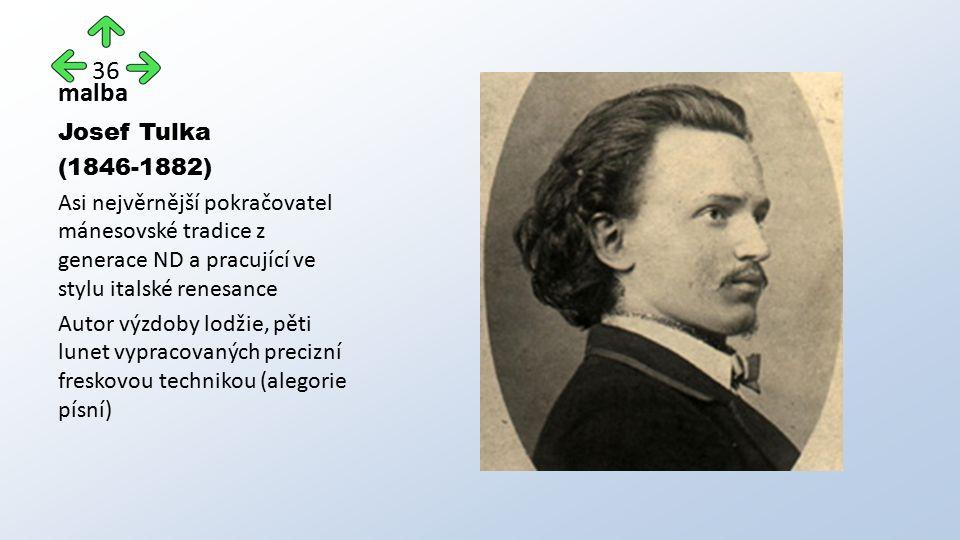 malba Josef Tulka (1846-1882) Asi nejvěrnější pokračovatel mánesovské tradice z generace ND a pracující ve stylu italské renesance Autor výzdoby lodžie, pěti lunet vypracovaných precizní freskovou technikou (alegorie písní) 36