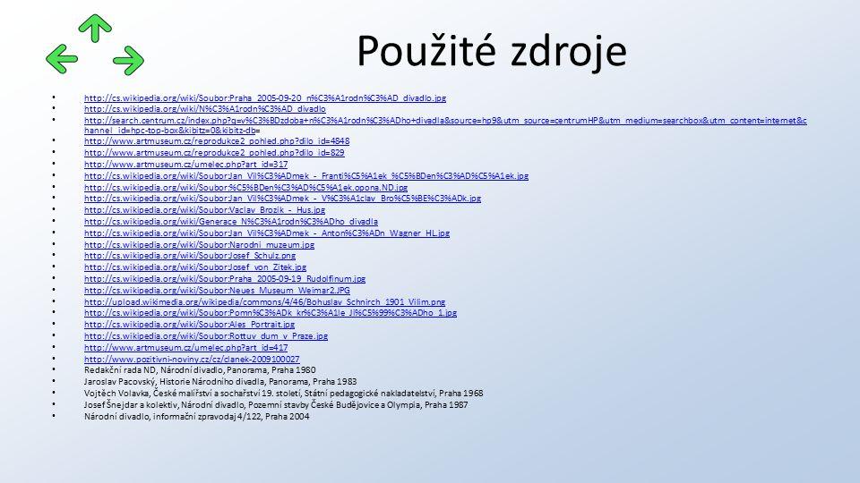http://cs.wikipedia.org/wiki/Soubor:Praha_2005-09-20_n%C3%A1rodn%C3%AD_divadlo.jpg http://cs.wikipedia.org/wiki/N%C3%A1rodn%C3%AD_divadlo http://search.centrum.cz/index.php q=v%C3%BDzdoba+n%C3%A1rodn%C3%ADho+divadla&source=hp9&utm_source=centrumHP&utm_medium=searchbox&utm_content=internet&c hannel_id=hpc-top-box&kibitz=0&kibitz-db= http://search.centrum.cz/index.php q=v%C3%BDzdoba+n%C3%A1rodn%C3%ADho+divadla&source=hp9&utm_source=centrumHP&utm_medium=searchbox&utm_content=internet&c hannel_id=hpc-top-box&kibitz=0&kibitz-db http://www.artmuseum.cz/reprodukce2_pohled.php dilo_id=4848 http://www.artmuseum.cz/reprodukce2_pohled.php dilo_id=829 http://www.artmuseum.cz/umelec.php art_id=317 http://cs.wikipedia.org/wiki/Soubor:Jan_Vil%C3%ADmek_-_Franti%C5%A1ek_%C5%BDen%C3%AD%C5%A1ek.jpg http://cs.wikipedia.org/wiki/Soubor:%C5%BDen%C3%AD%C5%A1ek.opona.ND.jpg http://cs.wikipedia.org/wiki/Soubor:Jan_Vil%C3%ADmek_-_V%C3%A1clav_Bro%C5%BE%C3%ADk.jpg http://cs.wikipedia.org/wiki/Soubor:Vaclav_Brozik_-_Hus.jpg http://cs.wikipedia.org/wiki/Generace_N%C3%A1rodn%C3%ADho_divadla http://cs.wikipedia.org/wiki/Soubor:Jan_Vil%C3%ADmek_-_Anton%C3%ADn_Wagner_HL.jpg http://cs.wikipedia.org/wiki/Soubor:Narodni_muzeum.jpg http://cs.wikipedia.org/wiki/Soubor:Josef_Schulz.png http://cs.wikipedia.org/wiki/Soubor:Josef_von_Zitek.jpg http://cs.wikipedia.org/wiki/Soubor:Praha_2005-09-19_Rudolfinum.jpg http://cs.wikipedia.org/wiki/Soubor:Neues_Museum_Weimar2.JPG http://upload.wikimedia.org/wikipedia/commons/4/46/Bohuslav_Schnirch_1901_Vilim.png http://cs.wikipedia.org/wiki/Soubor:Pomn%C3%ADk_kr%C3%A1le_Ji%C5%99%C3%ADho_1.jpg http://cs.wikipedia.org/wiki/Soubor:Ales_Portrait.jpg http://cs.wikipedia.org/wiki/Soubor:Rottuv_dum_v_Praze.jpg http://www.artmuseum.cz/umelec.php art_id=417 http://www.pozitivni-noviny.cz/cz/clanek-2009100027 Redakční rada ND, Národní divadlo, Panorama, Praha 1980 Jaroslav Pacovský, Historie Národního divadla, Panorama, Praha 1983 Vojtěch Volavka, České malířství a sochařství 1