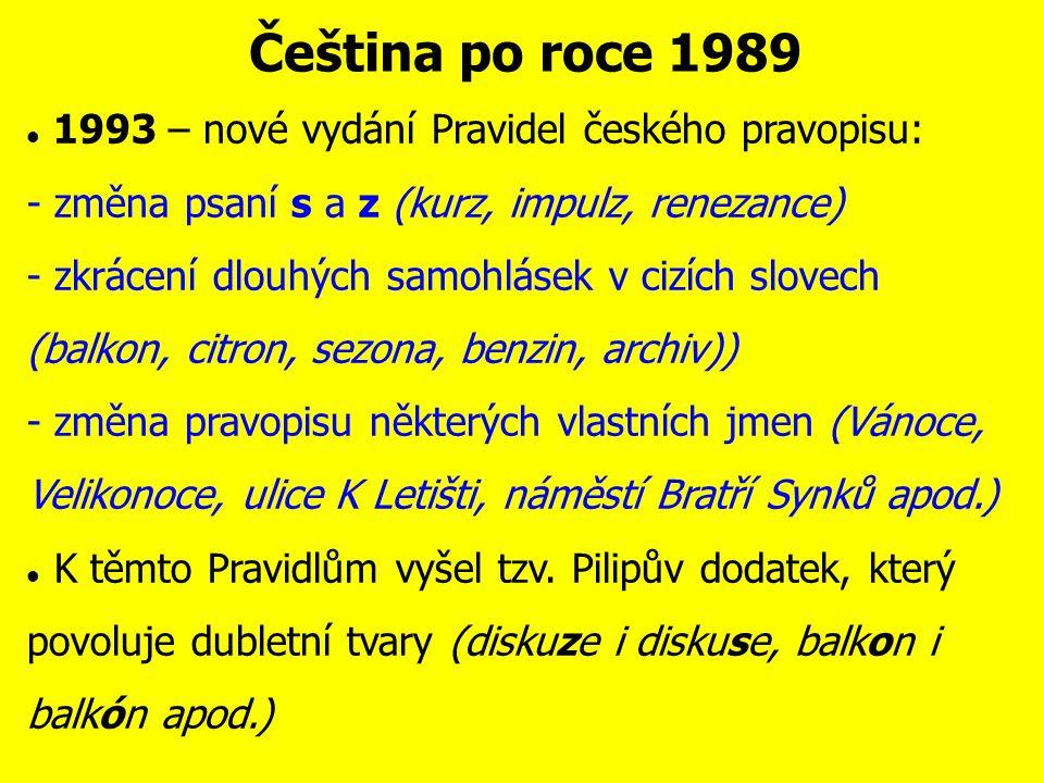 Čeština po roce 1989 Tendence k demokratizaci jazyka: - pronikání hovorových prostředků (džípař, soukromňák, ranař) - univerbizace = změna víceslovných pojmenování v jednoslovná (kabelovka, akciovka) - pronikání slangismů (např.