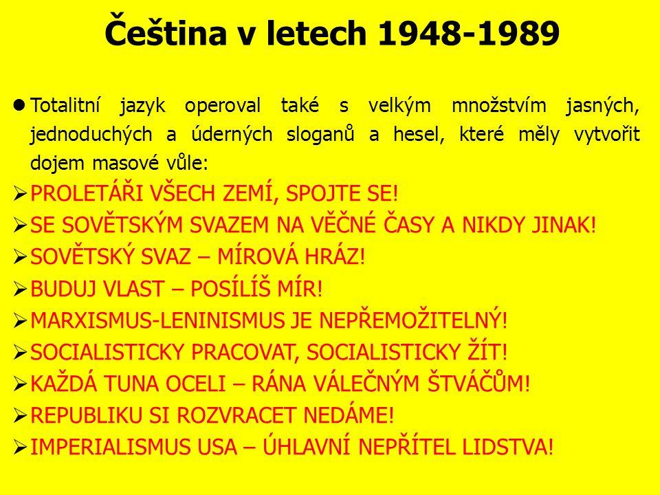 """Čeština v letech 1948-1989 V období """"vlády jedné strany dochází k deformaci jazyka, hlavně v oblasti slovního významu."""