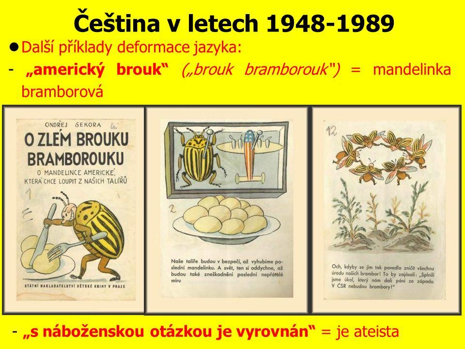 Čeština v letech 1948-1989 Totalitní jazyk operoval také s velkým množstvím jasných, jednoduchých a úderných sloganů a hesel, které měly vytvořit dojem masové vůle:  PROLETÁŘI VŠECH ZEMÍ, SPOJTE SE.