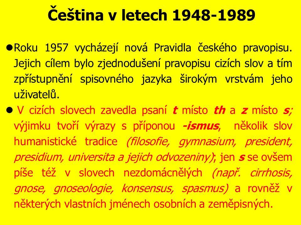 """Čeština v letech 1948-1989 Další příklady deformace jazyka: - """"americký brouk (""""brouk bramborouk ) = mandelinka bramborová - """"s náboženskou otázkou je vyrovnán = je ateista"""