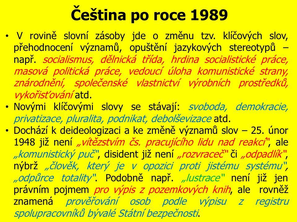 Čeština po roce 1989 Po pádu komunistického režimu v ČSSR dochází k dalším změnám ve vývoji českého jazyka.