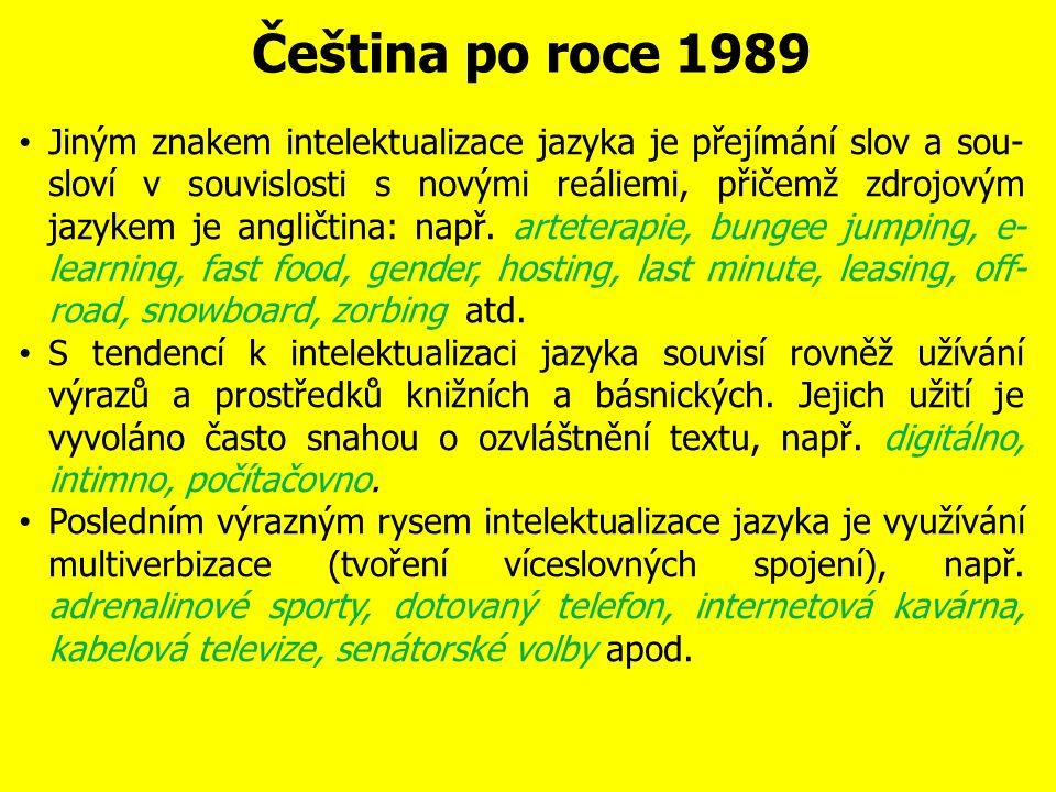 Čeština po roce 1989 V rovině slovní zásoby jde o změnu tzv.