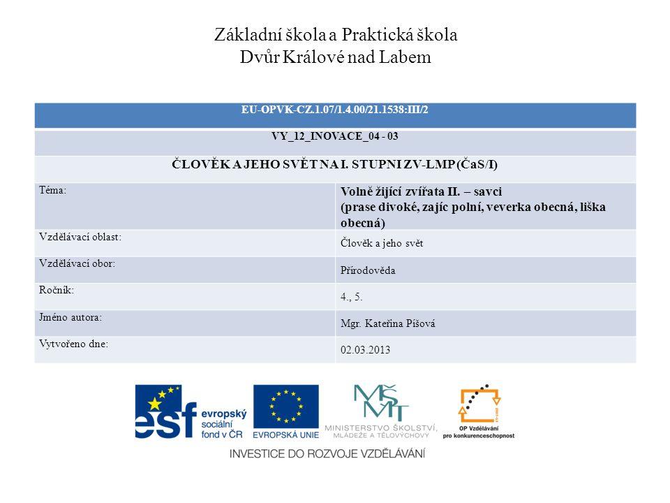 Základní škola a Praktická škola Dvůr Králové nad Labem EU-OPVK-CZ.1.07/1.4.00/21.1538:III/2 VY_12_INOVACE_04 - 03 ČLOVĚK A JEHO SVĚT NA I.