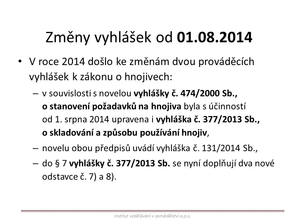 Změny vyhlášek od 01.08.2014 V roce 2014 došlo ke změnám dvou prováděcích vyhlášek k zákonu o hnojivech: – v souvislosti s novelou vyhlášky č.