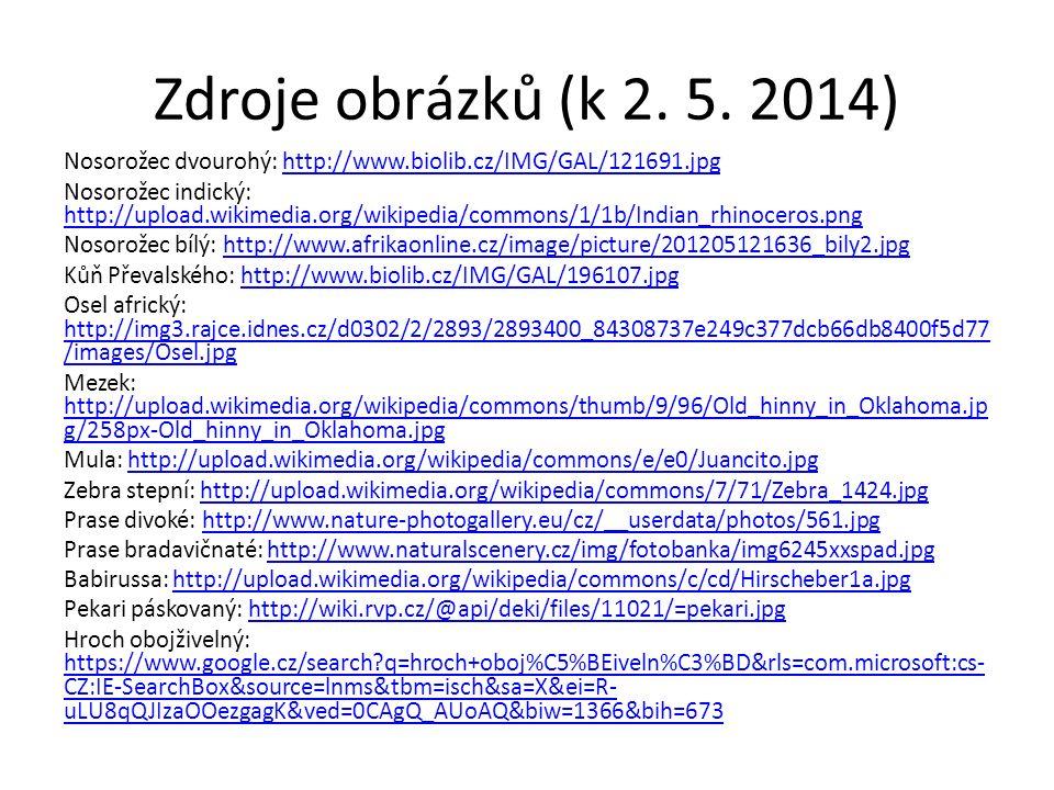 Zdroje obrázků (k 2. 5. 2014) Nosorožec dvourohý: http://www.biolib.cz/IMG/GAL/121691.jpghttp://www.biolib.cz/IMG/GAL/121691.jpg Nosorožec indický: ht